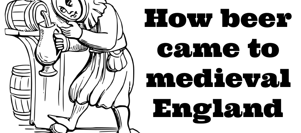 How beer came to medieval England 958x425 - How beer came to medieval England